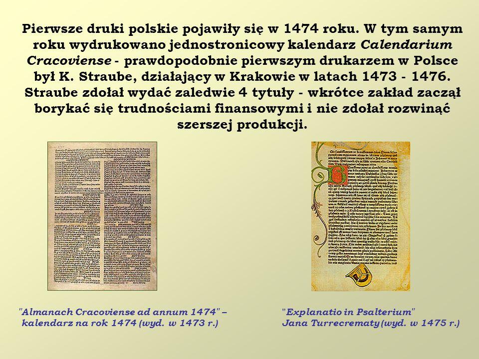 Pierwsze druki polskie pojawiły się w 1474 roku. W tym samym roku wydrukowano jednostronicowy kalendarz Calendarium Cracoviense - prawdopodobnie pierw