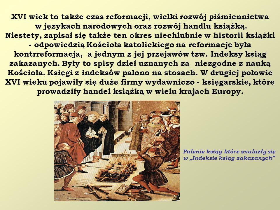XVI wiek to także czas reformacji, wielki rozwój piśmiennictwa w językach narodowych oraz rozwój handlu książką. Niestety, zapisał się także ten okres