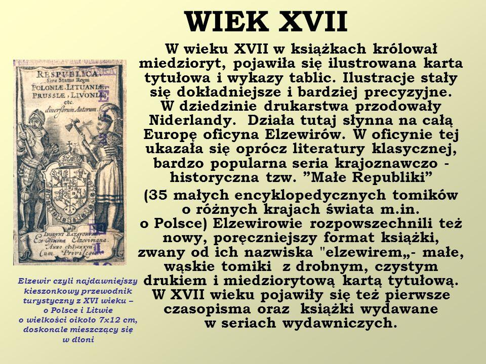 WIEK XVII W wieku XVII w książkach królował miedzioryt, pojawiła się ilustrowana karta tytułowa i wykazy tablic. Ilustracje stały się dokładniejsze i