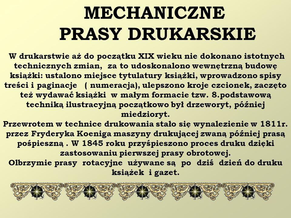 MECHANICZNE PRASY DRUKARSKIE W drukarstwie aż do początku XIX wieku nie dokonano istotnych technicznych zmian, za to udoskonalono wewnętrzną budowę ks