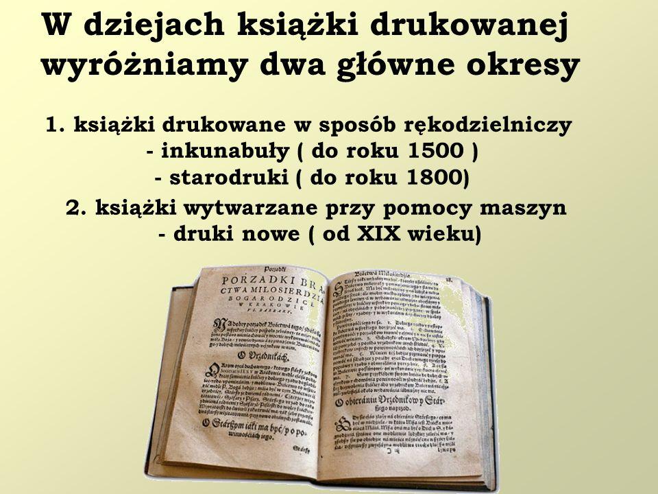 2. książki wytwarzane przy pomocy maszyn - druki nowe ( od XIX wieku) W dziejach książki drukowanej wyróżniamy dwa główne okresy 1. książki drukowane