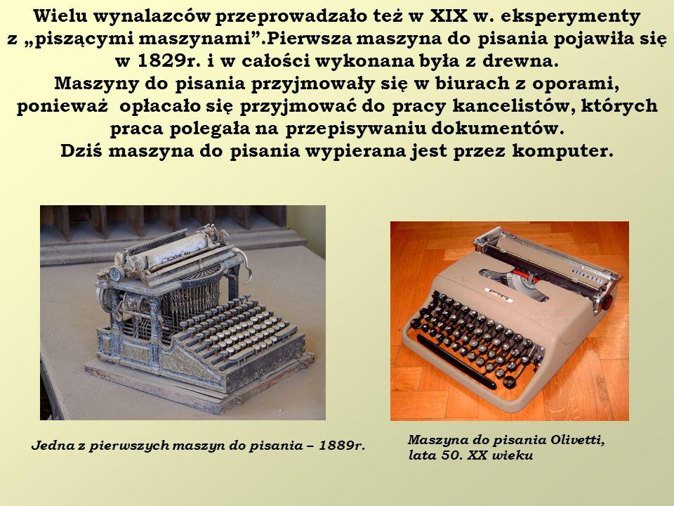 Wielu wynalazców przeprowadzało też w XIX w. eksperymenty z piszącymi maszynami.Pierwsza maszyna do pisania pojawiła się w 1829r. i w całości wykonana