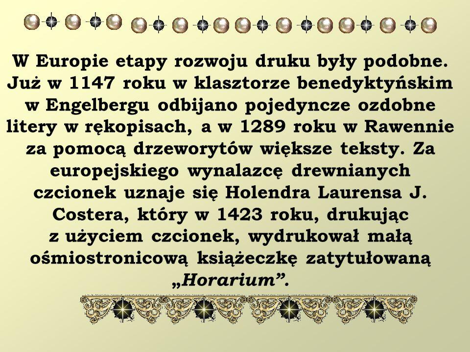 W Europie etapy rozwoju druku były podobne. Już w 1147 roku w klasztorze benedyktyńskim w Engelbergu odbijano pojedyncze ozdobne litery w rękopisach,