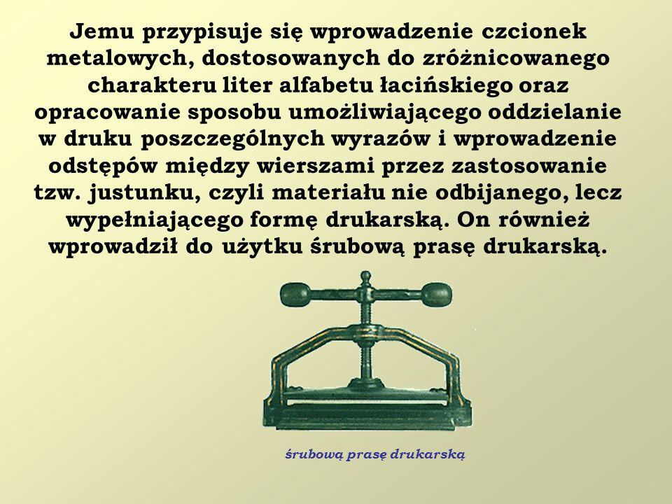 Jemu przypisuje się wprowadzenie czcionek metalowych, dostosowanych do zróżnicowanego charakteru liter alfabetu łacińskiego oraz opracowanie sposobu u