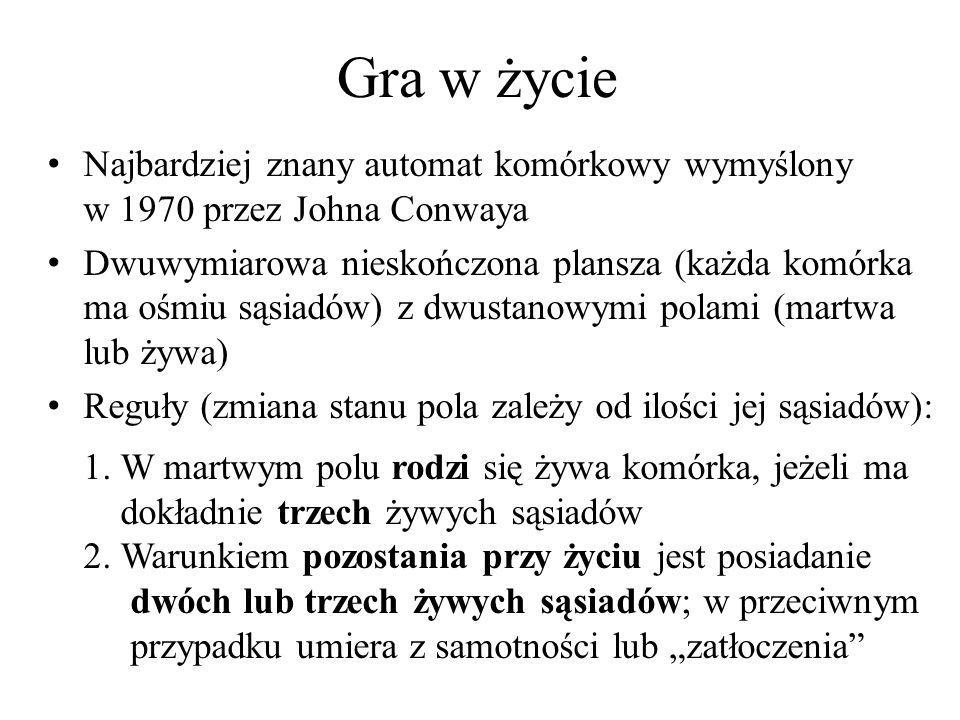 Gra w życie Do pokazów będę używał implementacji Iwony Białynickiej-Biruli z książki Modelowanie rzeczywistości napisanej przez Iwo Białynickiego-Birulę (WNT, 2007) Starsza wersja dostępna na WWW: http://www.wiw.pl/modelowanie/conway.asp