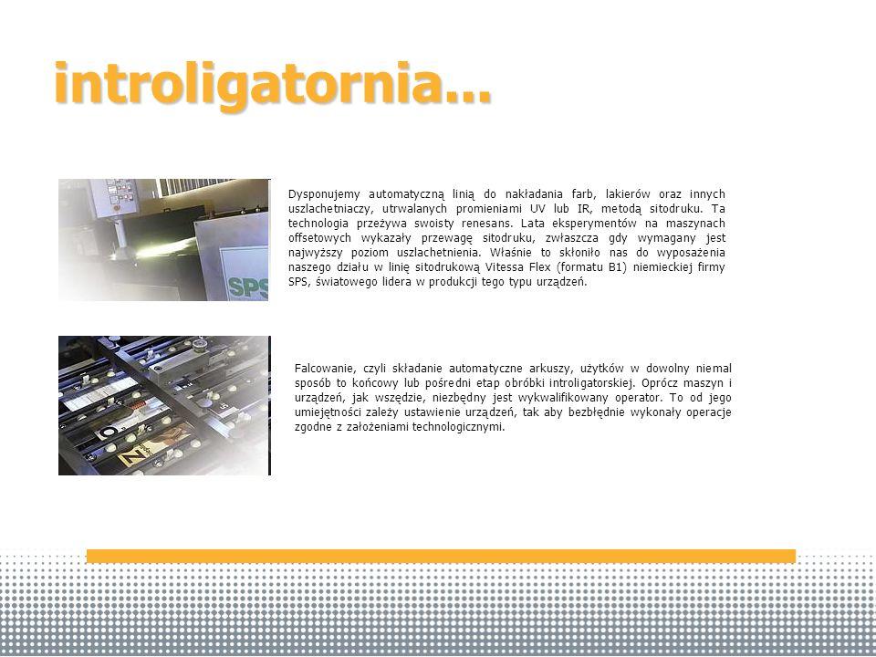 introligatornia... Dysponujemy automatyczną linią do nakładania farb, lakierów oraz innych uszlachetniaczy, utrwalanych promieniami UV lub IR, metodą