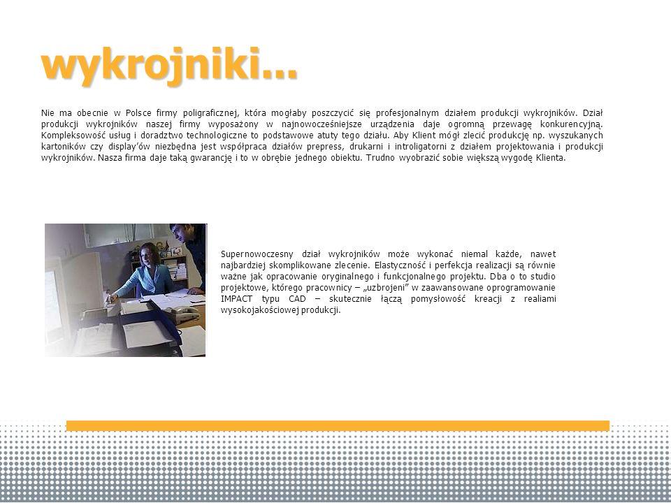 wykrojniki... Nie ma obecnie w Polsce firmy poligraficznej, która mogłaby poszczycić się profesjonalnym działem produkcji wykrojników. Dział produkcji