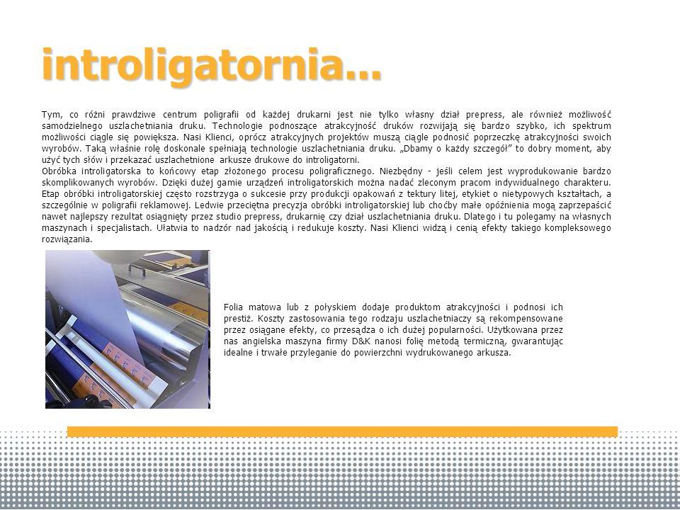 introligatornia... Tym, co różni prawdziwe centrum poligrafii od każdej drukarni jest nie tylko własny dział prepress, ale również możliwość samodziel