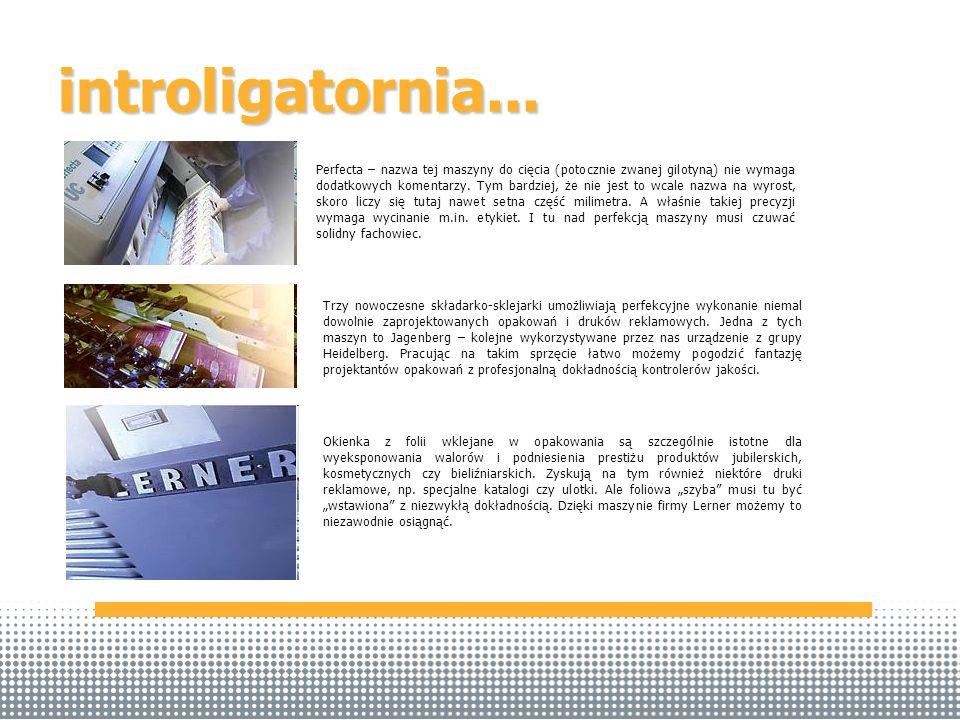 introligatornia... Trzy nowoczesne składarko-sklejarki umożliwiają perfekcyjne wykonanie niemal dowolnie zaprojektowanych opakowań i druków reklamowyc