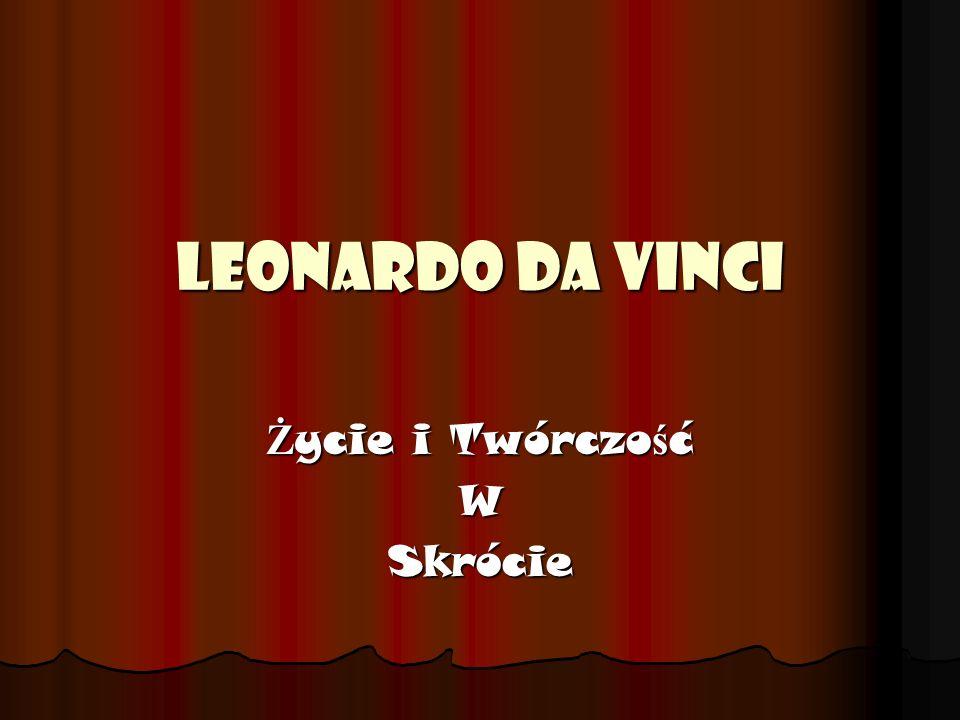 Kim był Leonardo da Vinci Leonardo był pierwszym człowiekiem, który miał analityczne i systemowe podej ś cie do rozwi ą zywania problemów.
