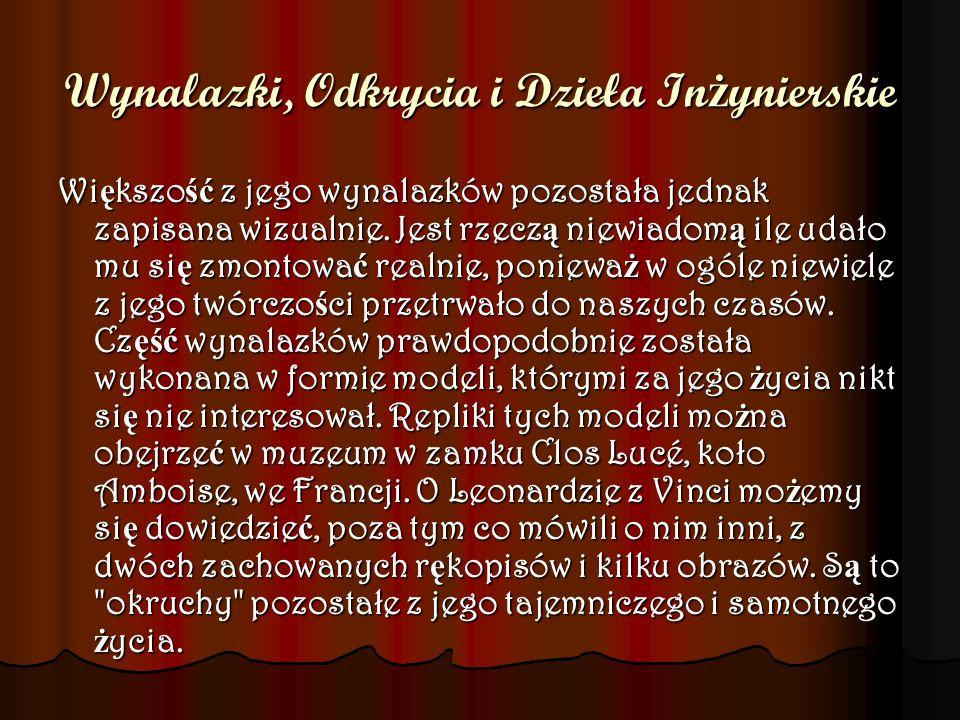 Wynalazki, Odkrycia i Dzieła In ż ynierskie Wi ę kszo ść z jego wynalazków pozostała jednak zapisana wizualnie. Jest rzecz ą niewiadom ą ile udało mu