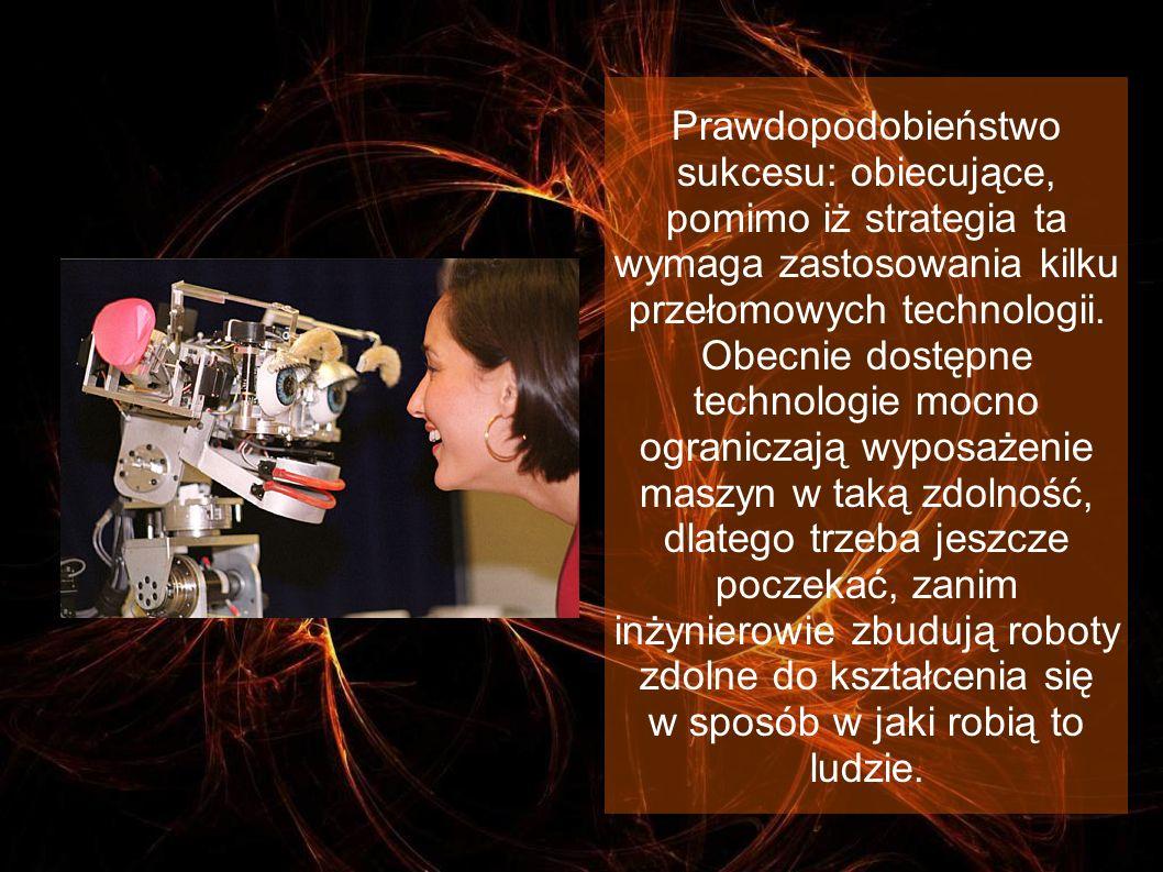 Prawdopodobieństwo sukcesu: obiecujące, pomimo iż strategia ta wymaga zastosowania kilku przełomowych technologii.