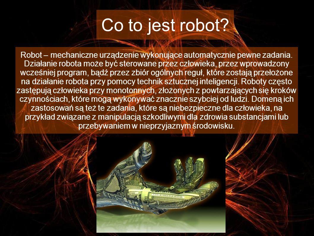 Co to jest robot.Robot – mechaniczne urządzenie wykonujące automatycznie pewne zadania.