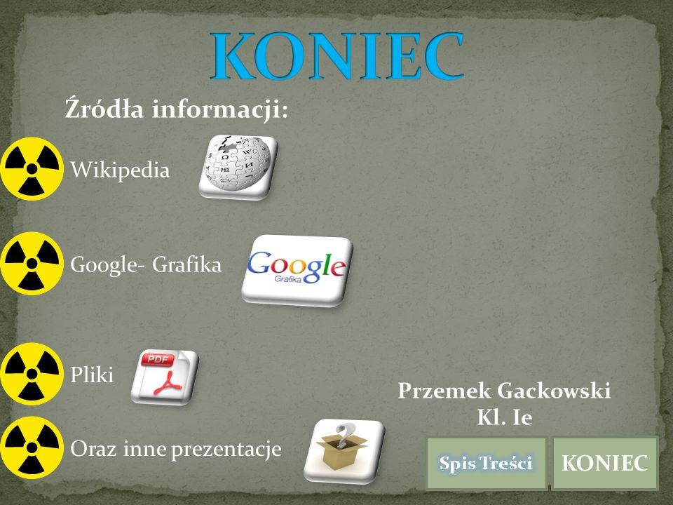 Wikipedia Google- Grafika Pliki Oraz inne prezentacje Źródła informacji: Przemek Gackowski Kl. Ie KONIEC