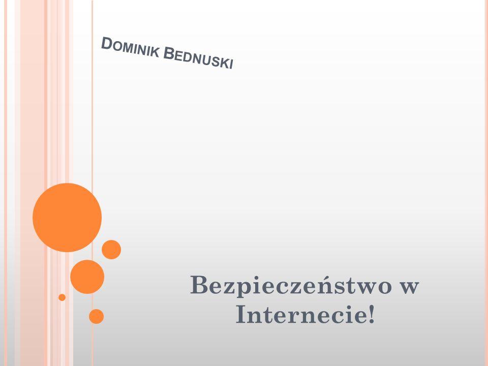 D OMINIK B EDNUSKI Bezpieczeństwo w Internecie!
