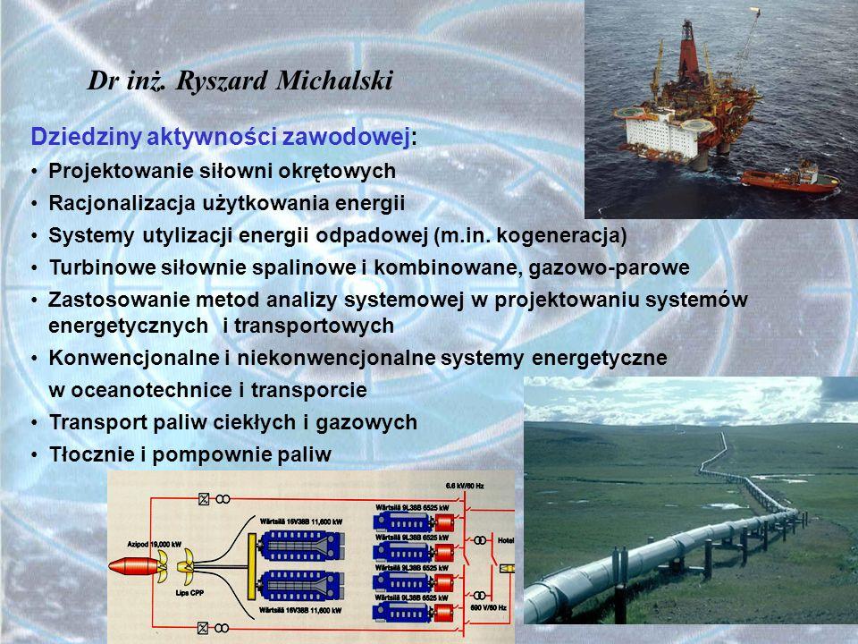 Dr inż. Ryszard Michalski Dziedziny aktywności zawodowej: Projektowanie siłowni okrętowych Racjonalizacja użytkowania energii Systemy utylizacji energ