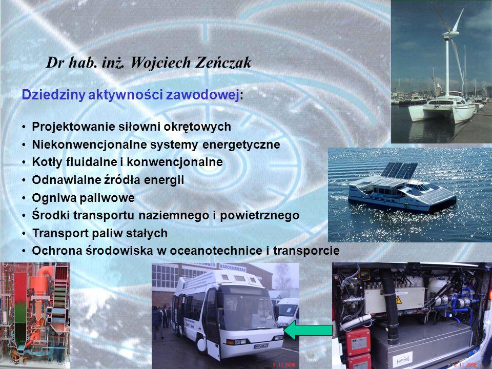 Dr hab. inż. Wojciech Zeńczak Dziedziny aktywności zawodowej: Projektowanie siłowni okrętowych Niekonwencjonalne systemy energetyczne Kotły fluidalne