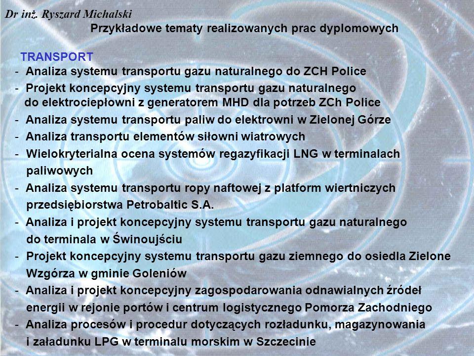 Przykładowe tematy realizowanych prac dyplomowych TRANSPORT  Analiza systemu transportu gazu naturalnego do ZCH Police - Projekt koncepcyjny systemu