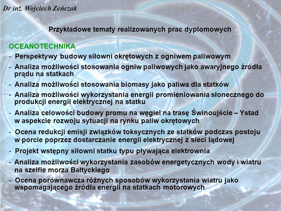 Przykładowe tematy realizowanych prac dyplomowych OCEANOTECHNIKA - Perspektywy budowy siłowni okrętowych z ogniwem paliwowym - Analiza możliwości stos