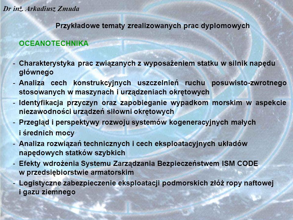 Przykładowe tematy zrealizowanych prac dyplomowych OCEANOTECHNIKA -Charakterystyka prac związanych z wyposażeniem statku w silnik napędu głównego -Ana