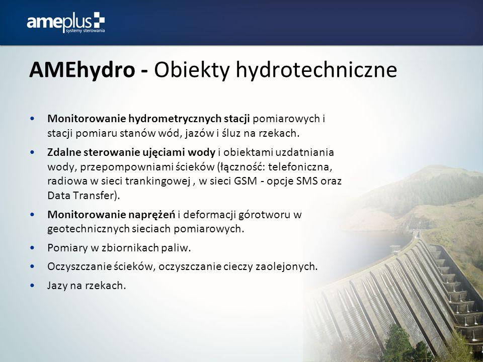 AMEhydro - Obiekty hydrotechniczne Monitorowanie hydrometrycznych stacji pomiarowych i stacji pomiaru stanów wód, jazów i śluz na rzekach. Zdalne ster