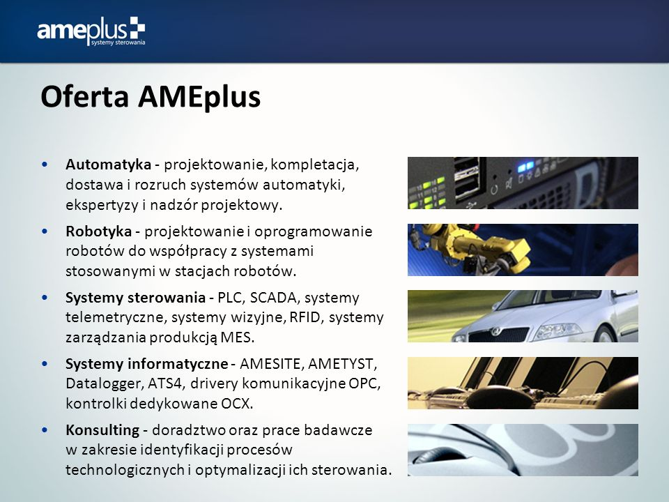 Oferta AMEplus Automatyka - projektowanie, kompletacja, dostawa i rozruch systemów automatyki, ekspertyzy i nadzór projektowy. Robotyka - projektowani