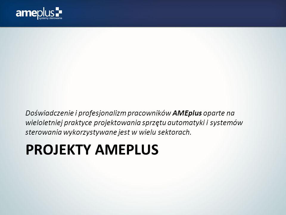 PROJEKTY AMEPLUS Doświadczenie i profesjonalizm pracowników AMEplus oparte na wieloletniej praktyce projektowania sprzętu automatyki i systemów sterow