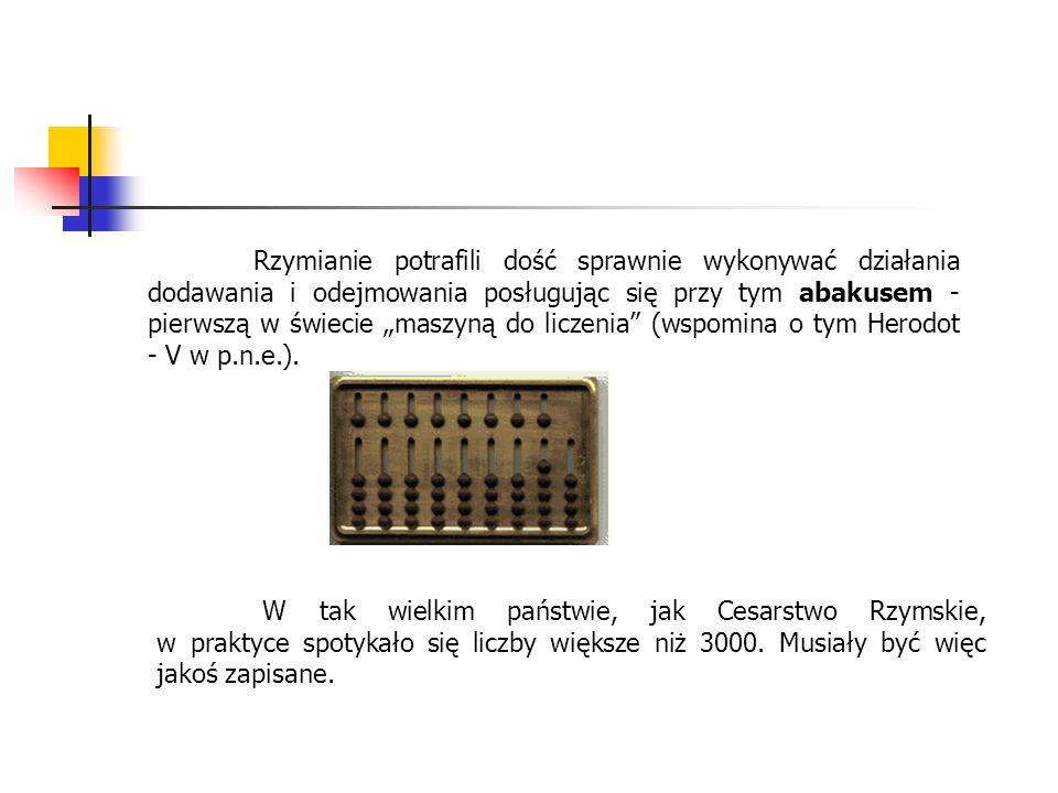 Rzymianie potrafili dość sprawnie wykonywać działania dodawania i odejmowania posługując się przy tym abakusem - pierwszą w świecie maszyną do liczeni