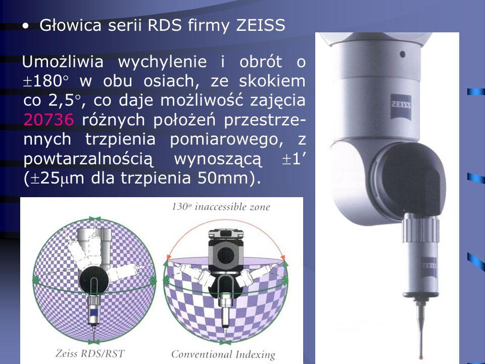 27 Głowica serii RDS firmy ZEISS Umożliwia wychylenie i obrót o180 w obu osiach, ze skokiem co 2,5, co daje możliwość zajęcia 20736 różnych położeń pr
