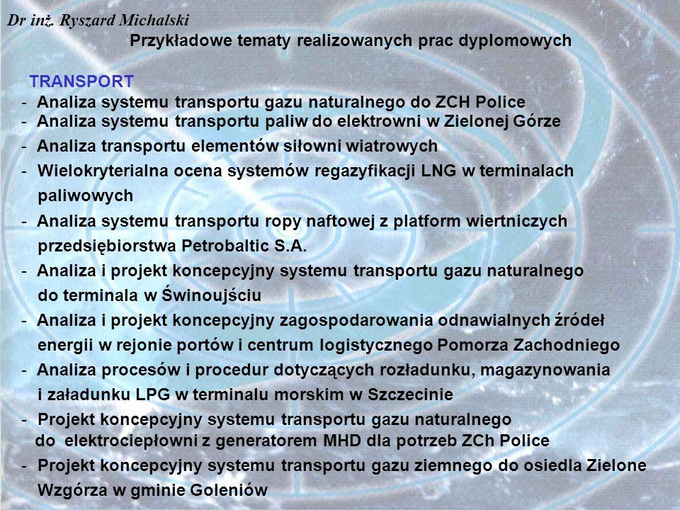 Przykładowe tematy realizowanych prac dyplomowych TRANSPORT  Analiza systemu transportu gazu naturalnego do ZCH Police - Analiza systemu transportu p