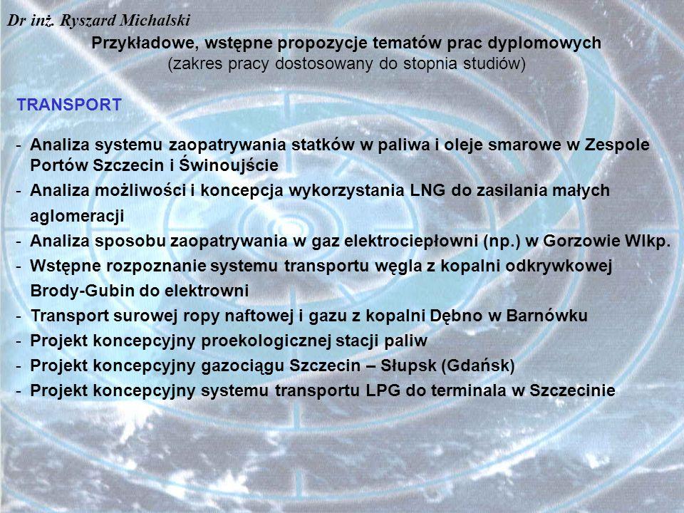 Przykładowe, wstępne propozycje tematów prac dyplomowych (zakres pracy dostosowany do stopnia studiów) TRANSPORT -Analiza systemu zaopatrywania statkó