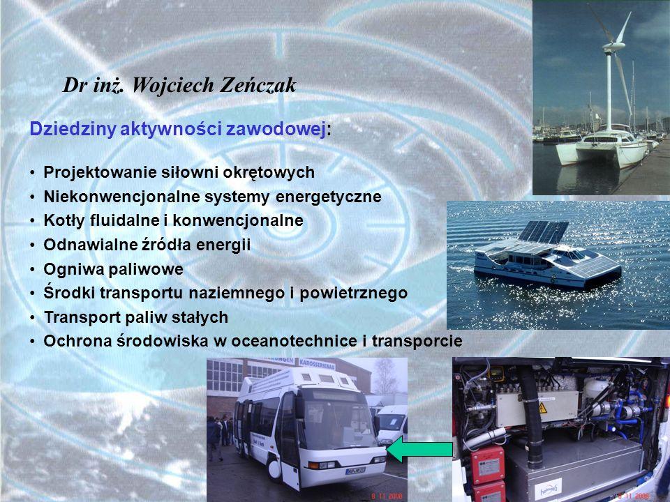 Dr inż. Wojciech Zeńczak Dziedziny aktywności zawodowej: Projektowanie siłowni okrętowych Niekonwencjonalne systemy energetyczne Kotły fluidalne i kon