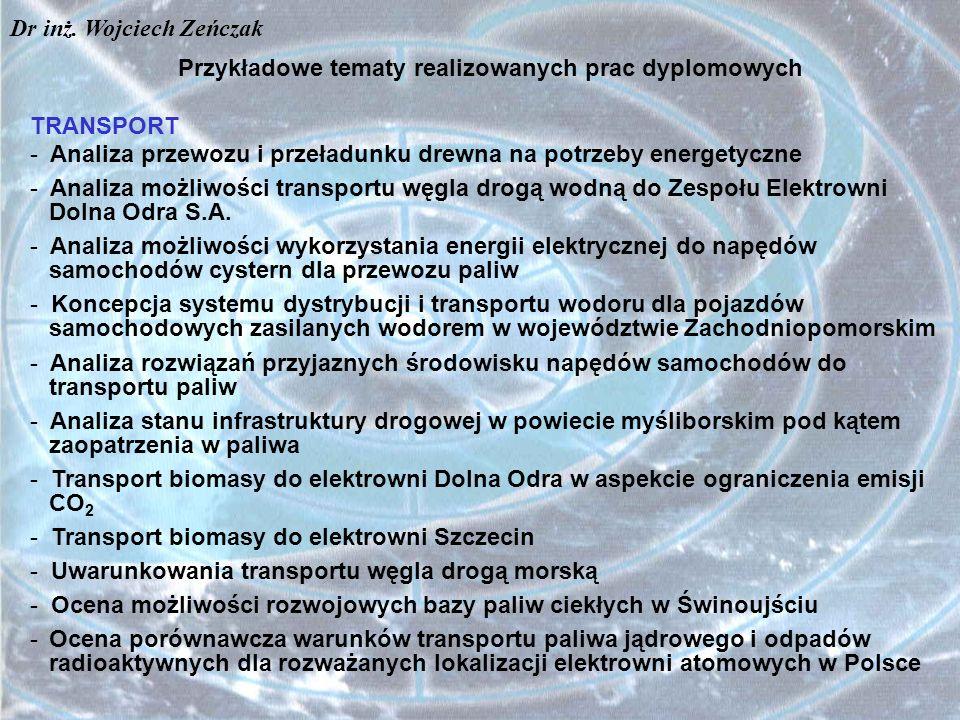 Przykładowe tematy realizowanych prac dyplomowych TRANSPORT - Analiza przewozu i przeładunku drewna na potrzeby energetyczne - Analiza możliwości tran