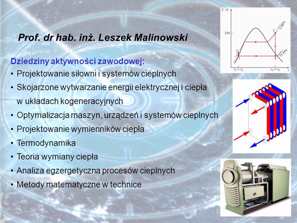 Prof. dr hab. inż. Leszek Malinowski Dziedziny aktywności zawodowej: Projektowanie siłowni i systemów cieplnych Skojarzone wytwarzanie energii elektry