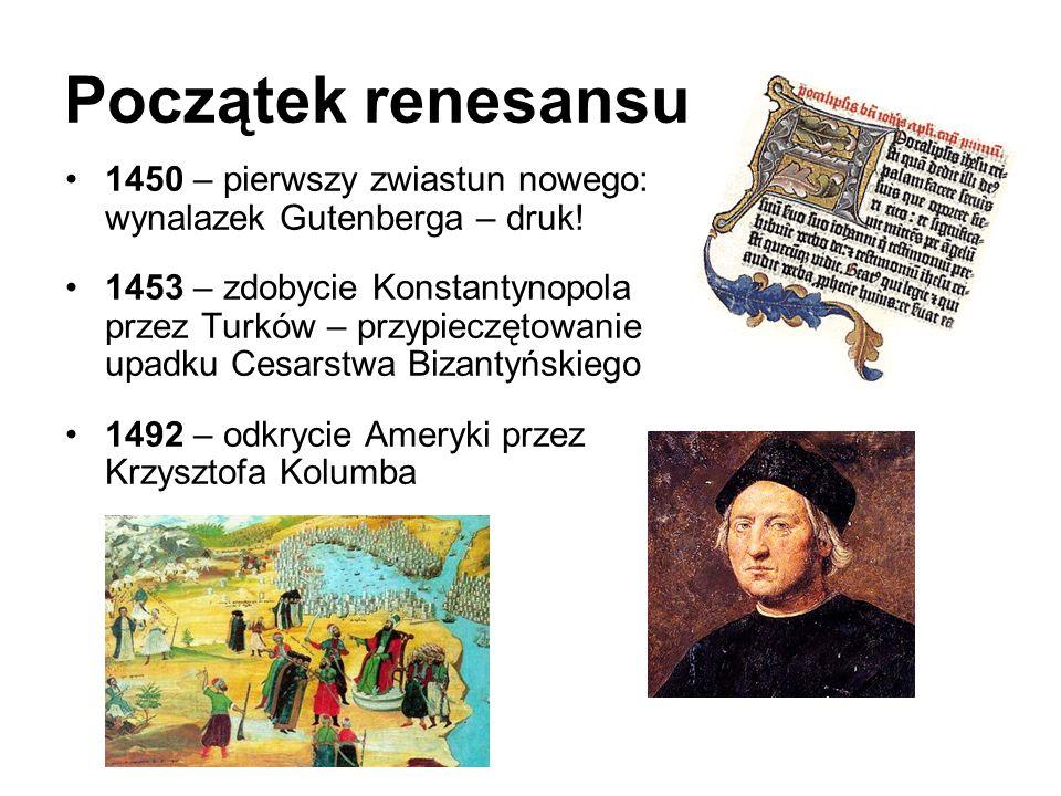 Początek renesansu 1450 – pierwszy zwiastun nowego: wynalazek Gutenberga – druk! 1453 – zdobycie Konstantynopola przez Turków – przypieczętowanie upad