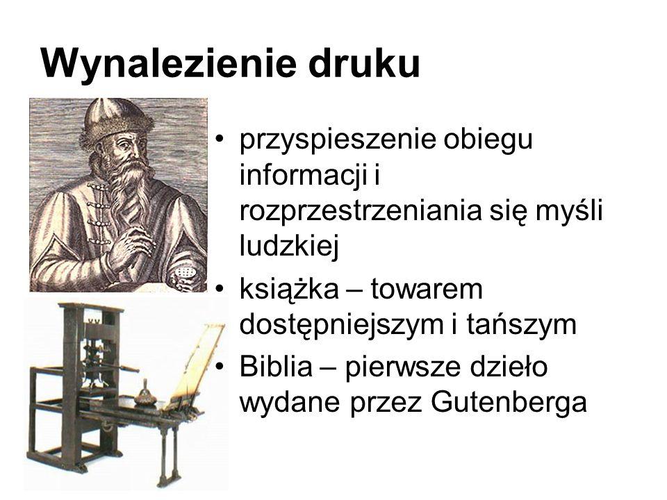 Wynalezienie druku przyspieszenie obiegu informacji i rozprzestrzeniania się myśli ludzkiej książka – towarem dostępniejszym i tańszym Biblia – pierws