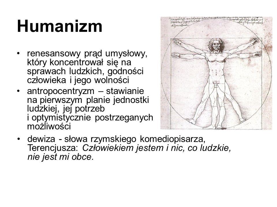 Humanizm renesansowy prąd umysłowy, który koncentrował się na sprawach ludzkich, godności człowieka i jego wolności antropocentryzm – stawianie na pie
