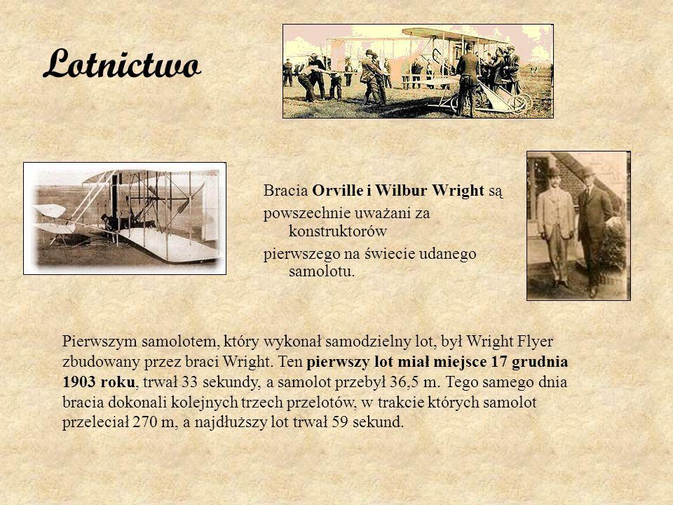 Lotnictwo Bracia Orville i Wilbur Wright są powszechnie uważani za konstruktorów pierwszego na świecie udanego samolotu. Pierwszym samolotem, który wy
