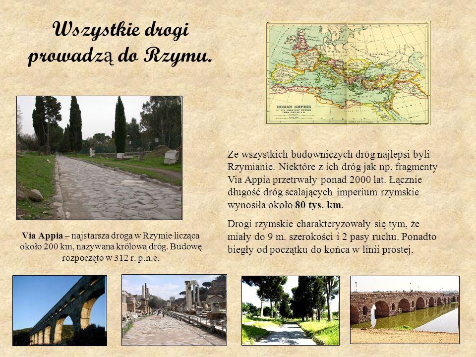 Wszystkie drogi prowadz ą do Rzymu. Via Appia – najstarsza droga w Rzymie licząca około 200 km, nazywana królową dróg. Budowę rozpoczęto w 312 r. p.n.