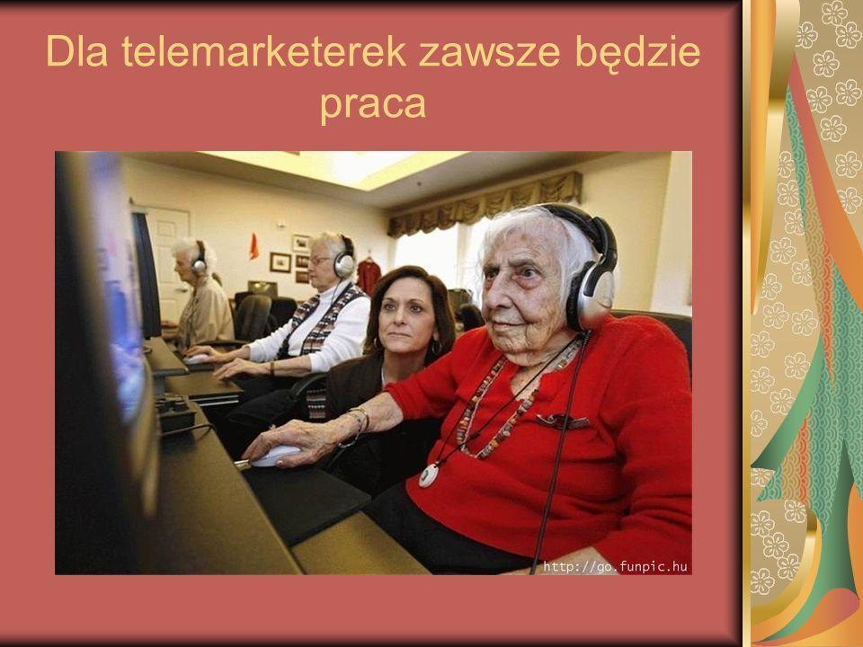 Dla telemarketerek zawsze będzie praca