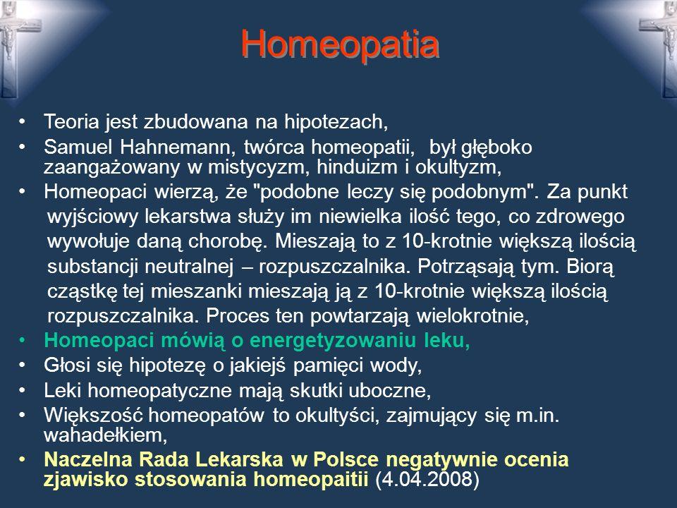 Homeopatia Teoria jest zbudowana na hipotezach, Samuel Hahnemann, twórca homeopatii, był głęboko zaangażowany w mistycyzm, hinduizm i okultyzm, Homeopaci wierzą, że podobne leczy się podobnym .