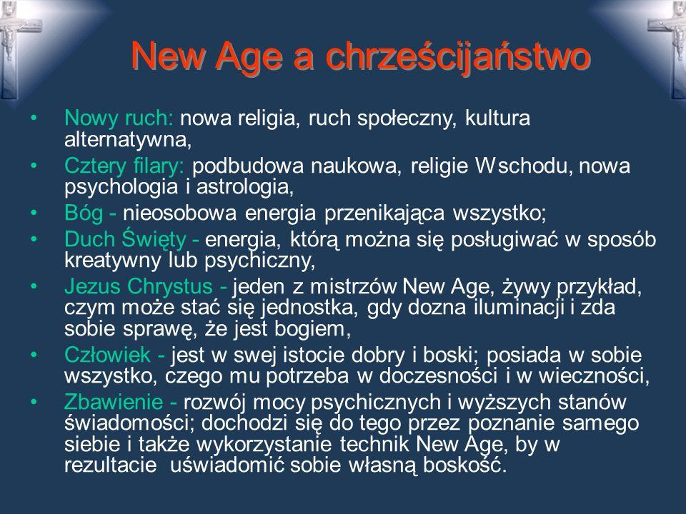 New Age a chrześcijaństwo Nowy ruch: nowa religia, ruch społeczny, kultura alternatywna, Cztery filary: podbudowa naukowa, religie Wschodu, nowa psychologia i astrologia, Bóg - nieosobowa energia przenikająca wszystko; Duch Święty - energia, którą można się posługiwać w sposób kreatywny lub psychiczny, Jezus Chrystus - jeden z mistrzów New Age, żywy przykład, czym może stać się jednostka, gdy dozna iluminacji i zda sobie sprawę, że jest bogiem, Człowiek - jest w swej istocie dobry i boski; posiada w sobie wszystko, czego mu potrzeba w doczesności i w wieczności, Zbawienie - rozwój mocy psychicznych i wyższych stanów świadomości; dochodzi się do tego przez poznanie samego siebie i także wykorzystanie technik New Age, by w rezultacie uświadomić sobie własną boskość.