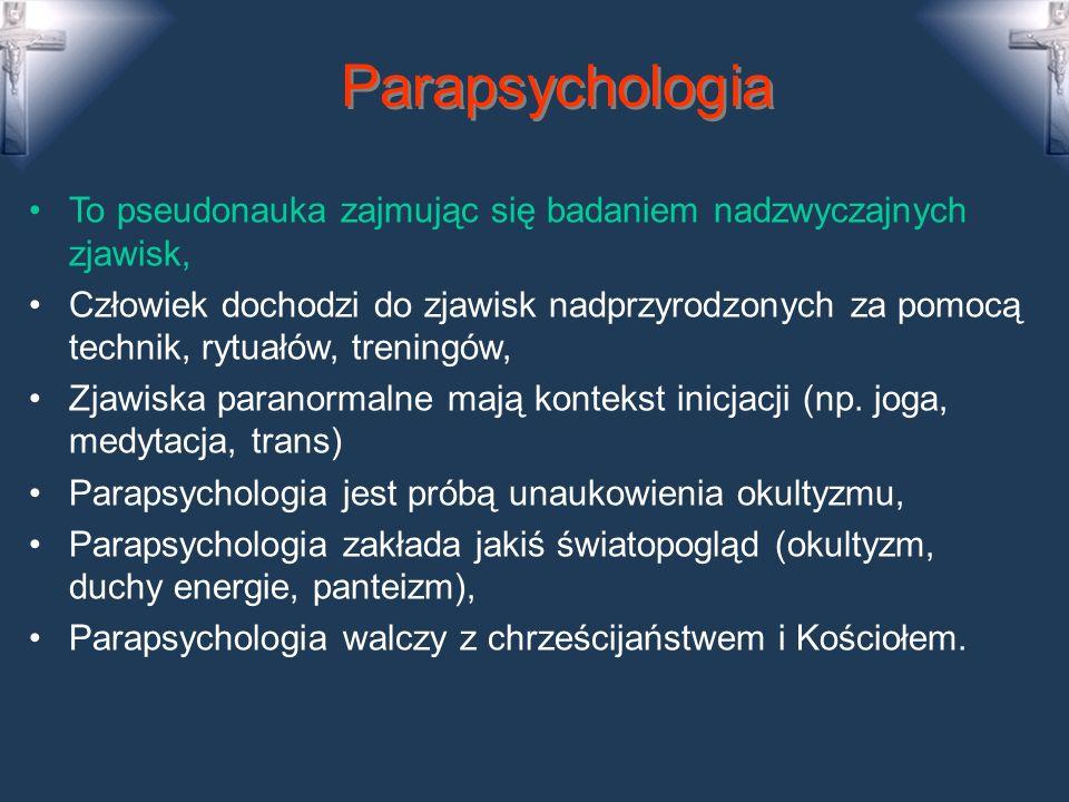 Parapsychologia To pseudonauka zajmując się badaniem nadzwyczajnych zjawisk, Człowiek dochodzi do zjawisk nadprzyrodzonych za pomocą technik, rytuałów, treningów, Zjawiska paranormalne mają kontekst inicjacji (np.