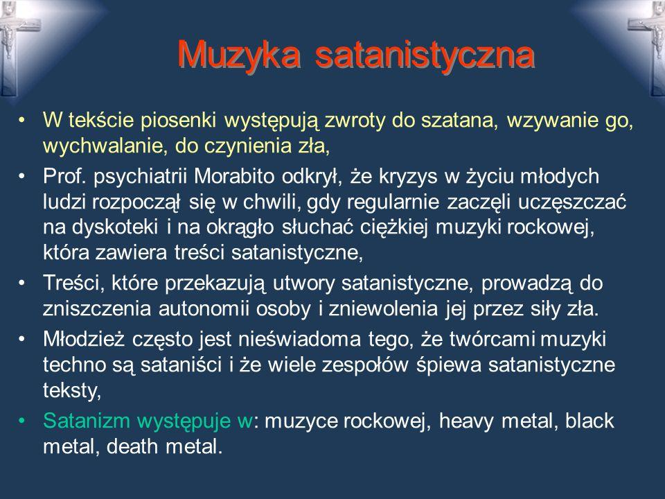 Muzyka satanistyczna W tekście piosenki występują zwroty do szatana, wzywanie go, wychwalanie, do czynienia zła, Prof.