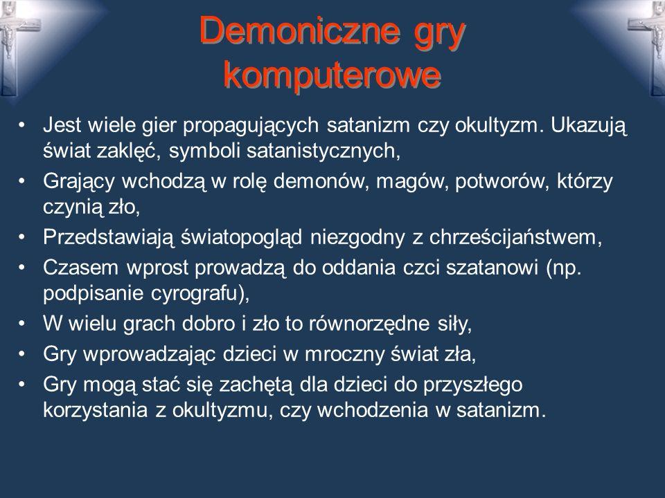 Demoniczne gry komputerowe Jest wiele gier propagujących satanizm czy okultyzm.
