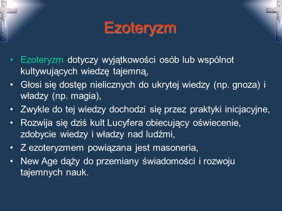 Ezoteryzm Ezoteryzm dotyczy wyjątkowości osób lub wspólnot kultywujących wiedzę tajemną, Głosi się dostęp nielicznych do ukrytej wiedzy (np.