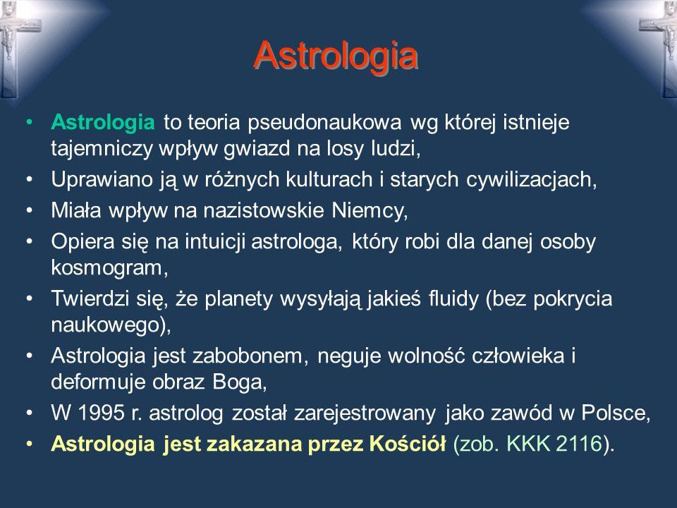Astrologia Astrologia to teoria pseudonaukowa wg której istnieje tajemniczy wpływ gwiazd na losy ludzi, Uprawiano ją w różnych kulturach i starych cywilizacjach, Miała wpływ na nazistowskie Niemcy, Opiera się na intuicji astrologa, który robi dla danej osoby kosmogram, Twierdzi się, że planety wysyłają jakieś fluidy (bez pokrycia naukowego), Astrologia jest zabobonem, neguje wolność człowieka i deformuje obraz Boga, W 1995 r.