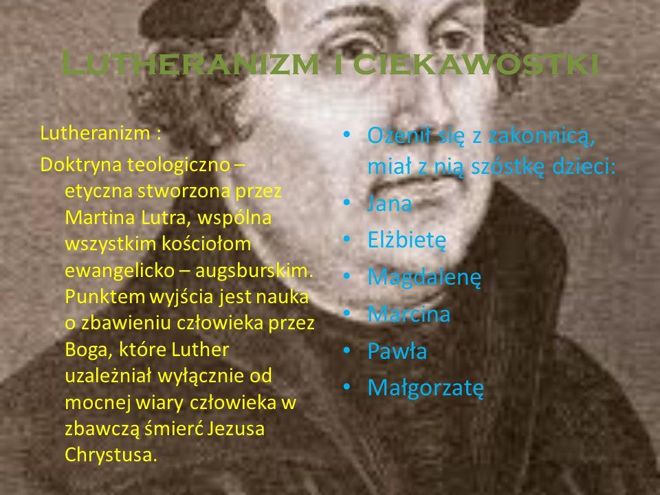Lutheranizm i ciekawostki Lutheranizm : Doktryna teologiczno – etyczna stworzona przez Martina Lutra, wspólna wszystkim kościołom ewangelicko – augsbu