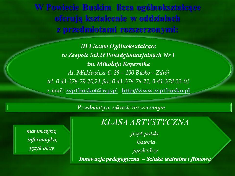 W Powiecie Buskim licea ogólnokształcące oferują kształcenie w oddziałach z przedmiotami rozszerzonymi: II Liceum Ogólnokształcące w Zespole Szkół Tec