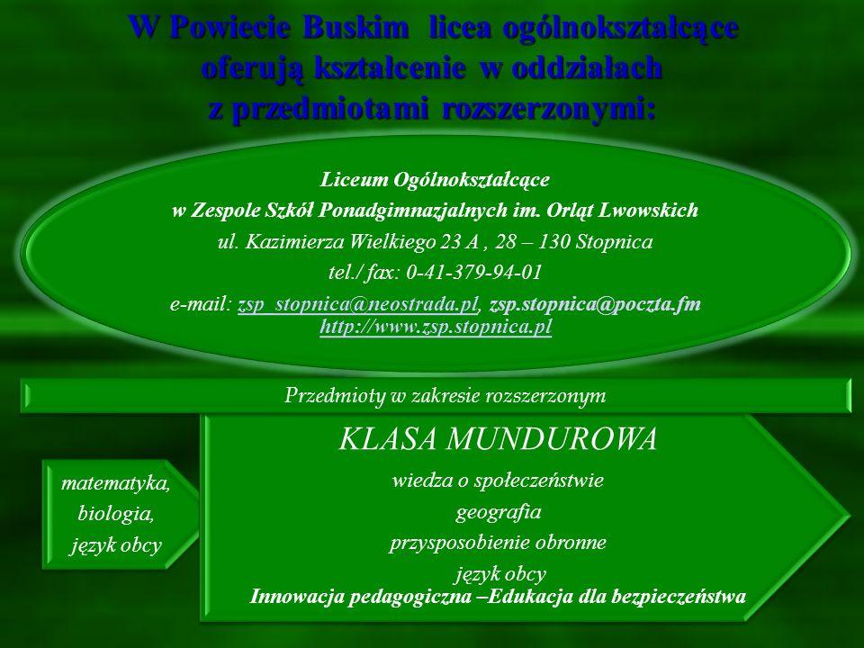 W Powiecie Buskim licea ogólnokształcące oferują kształcenie w oddziałach z przedmiotami rozszerzonymi: IV Liceum Ogólnokształcące w Zespole Szkół Tec